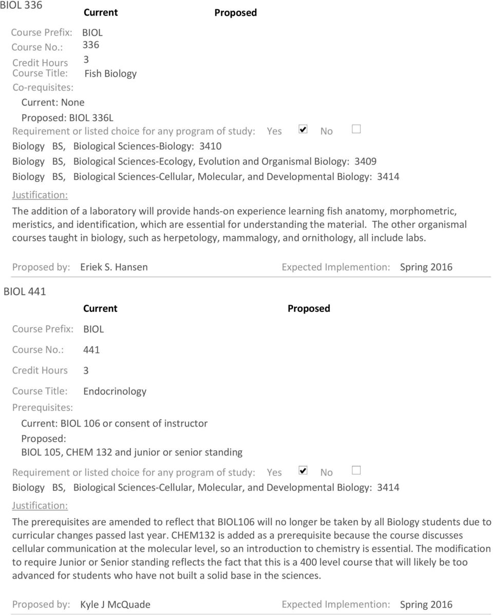 Biology BS, Biological Sciences-Ecology, Evolution and Organismal Biology: 3409 Biology BS, Biological Sciences-Cellular, Molecular, and Developmental Biology: 3414 Justification: Current Proposed