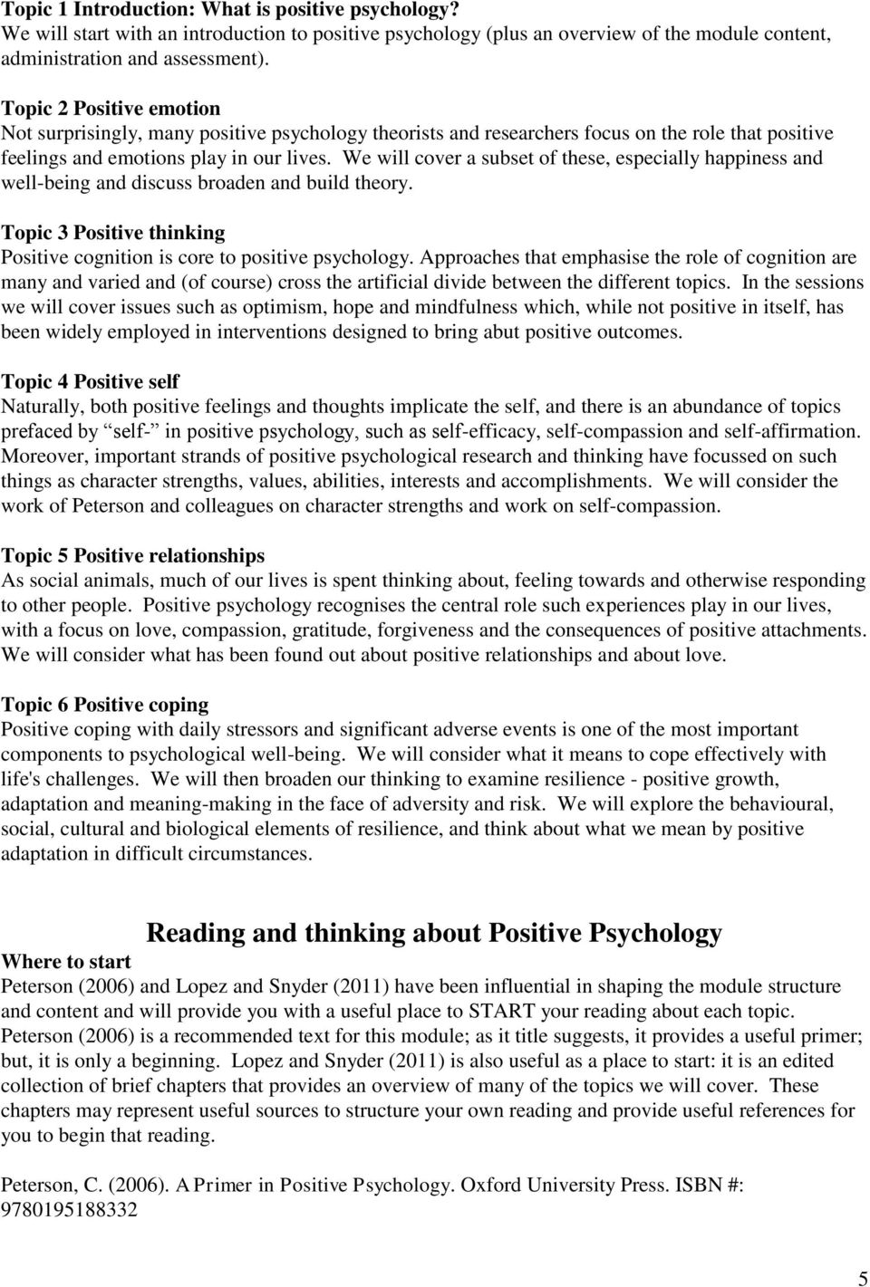 We will cover a subset of these, especially happiness and well-being and discuss broaden and build theory. Topic 3 Positive thinking Positive cognition is core to positive psychology.