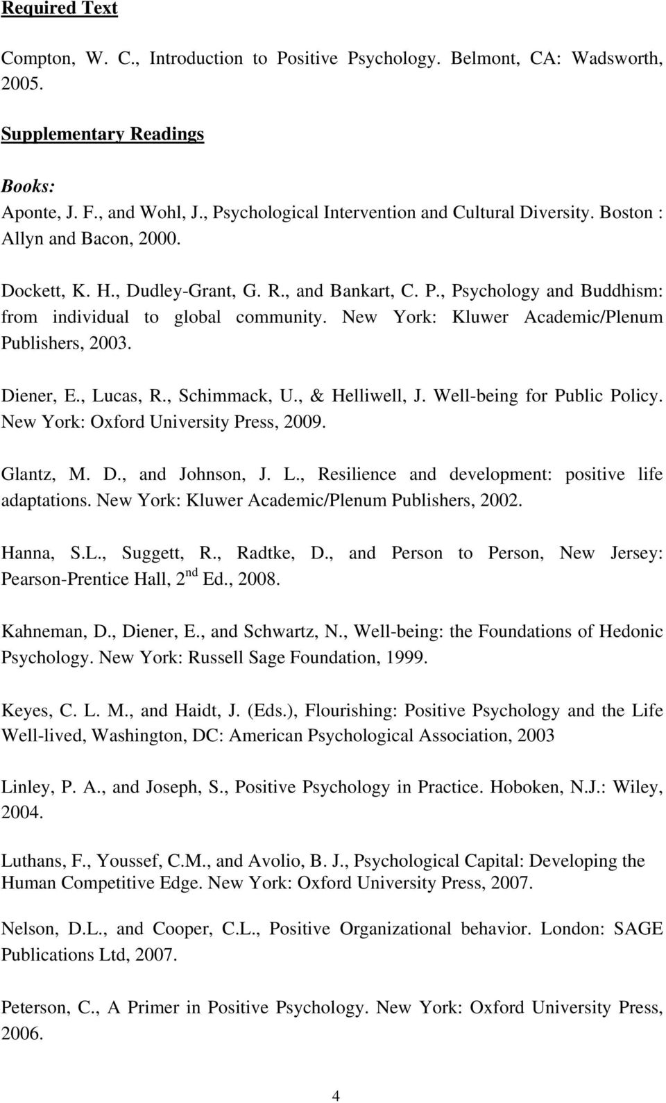 New York: Kluwer Academic/Plenum Publishers, 2003. Diener, E., Lucas, R., Schimmack, U., & Helliwell, J. Well-being for Public Policy. New York: Oxford University Press, 2009. Glantz, M. D., and Johnson, J.
