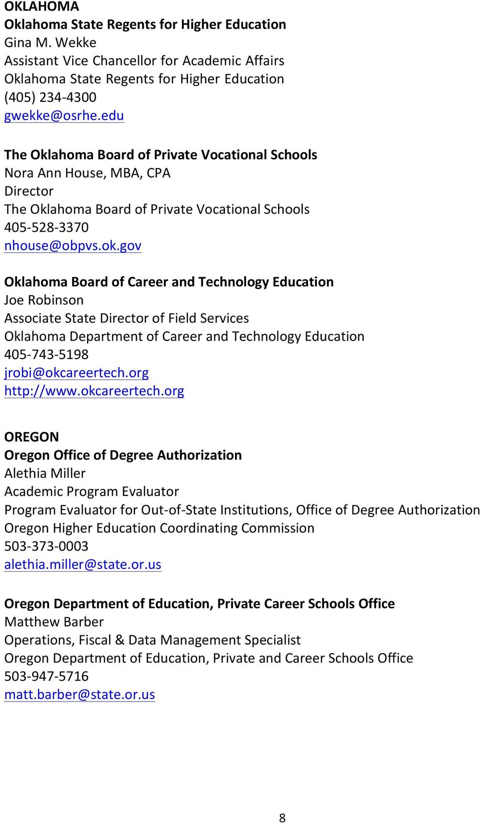 gov Oklahoma Board of Career and Technology Education Joe Robinson Associate State Director of Field Services Oklahoma Department of Career and Technology Education 405-743- 5198 jrobi@okcareertech.