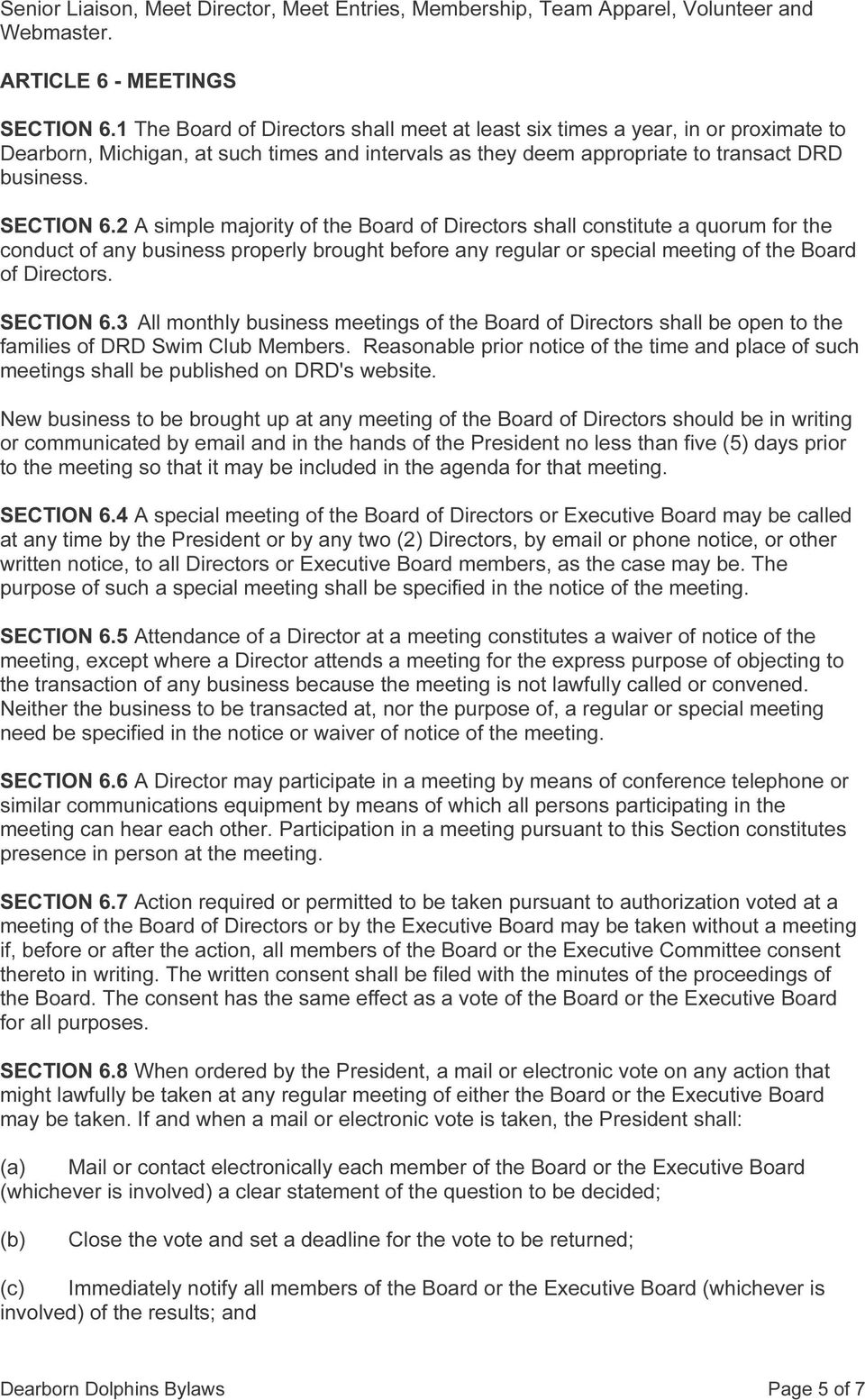 2 A simple majority of the Board of Directors shall constitute a quorum for the conduct of any business properly brought before any regular or special meeting of the Board of Directors. SECTION 6.