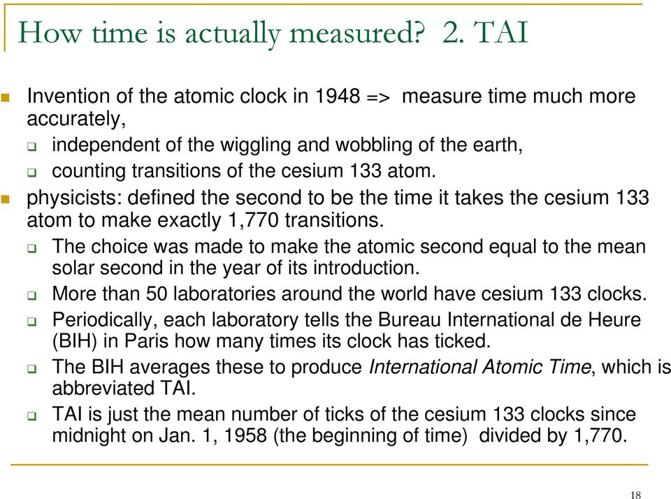 physicists: defined the second to be the time it takes the cesium 133 atom to make exactly 1,770 transitions.