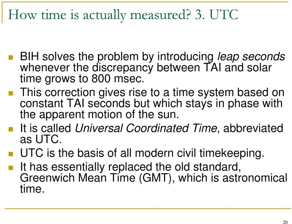 This correction gives rise to a time system based on constant TAI seconds but which stays in phase with the apparent motion of