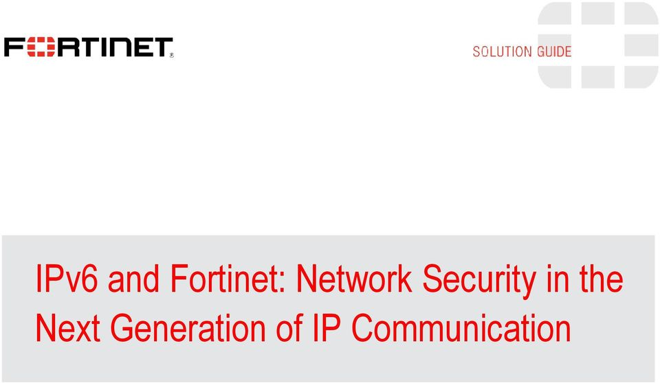 IPv6 and Fortinet: Network Security in the Next Generation