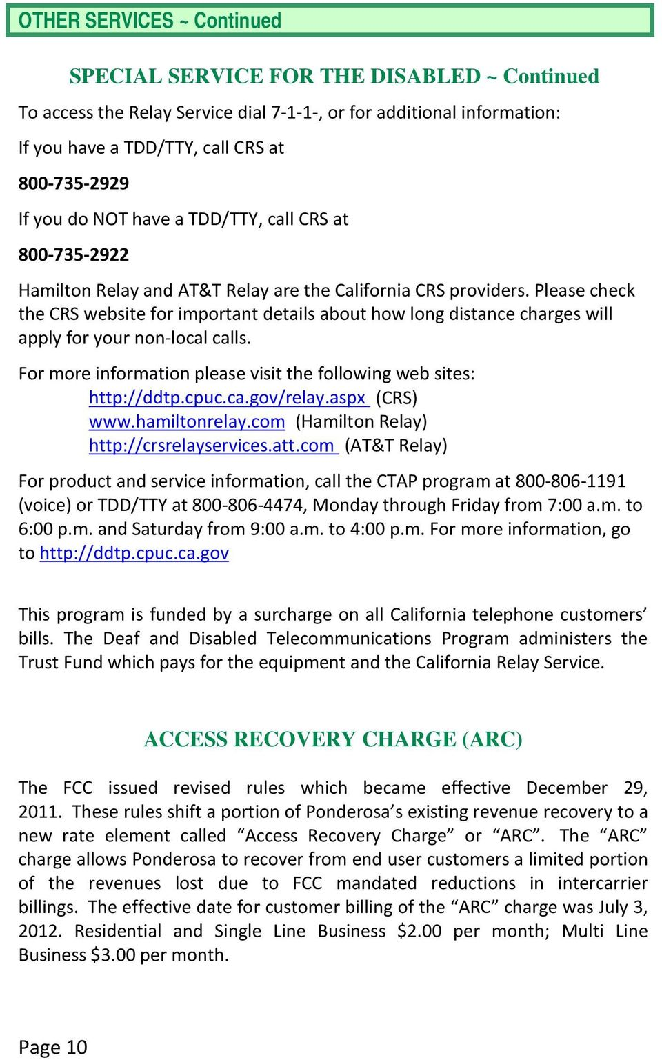Please check the CRS website for important details about how long distance charges will apply for your non-local calls. For more information please visit the following web sites: http://ddtp.cpuc.ca.gov/relay.