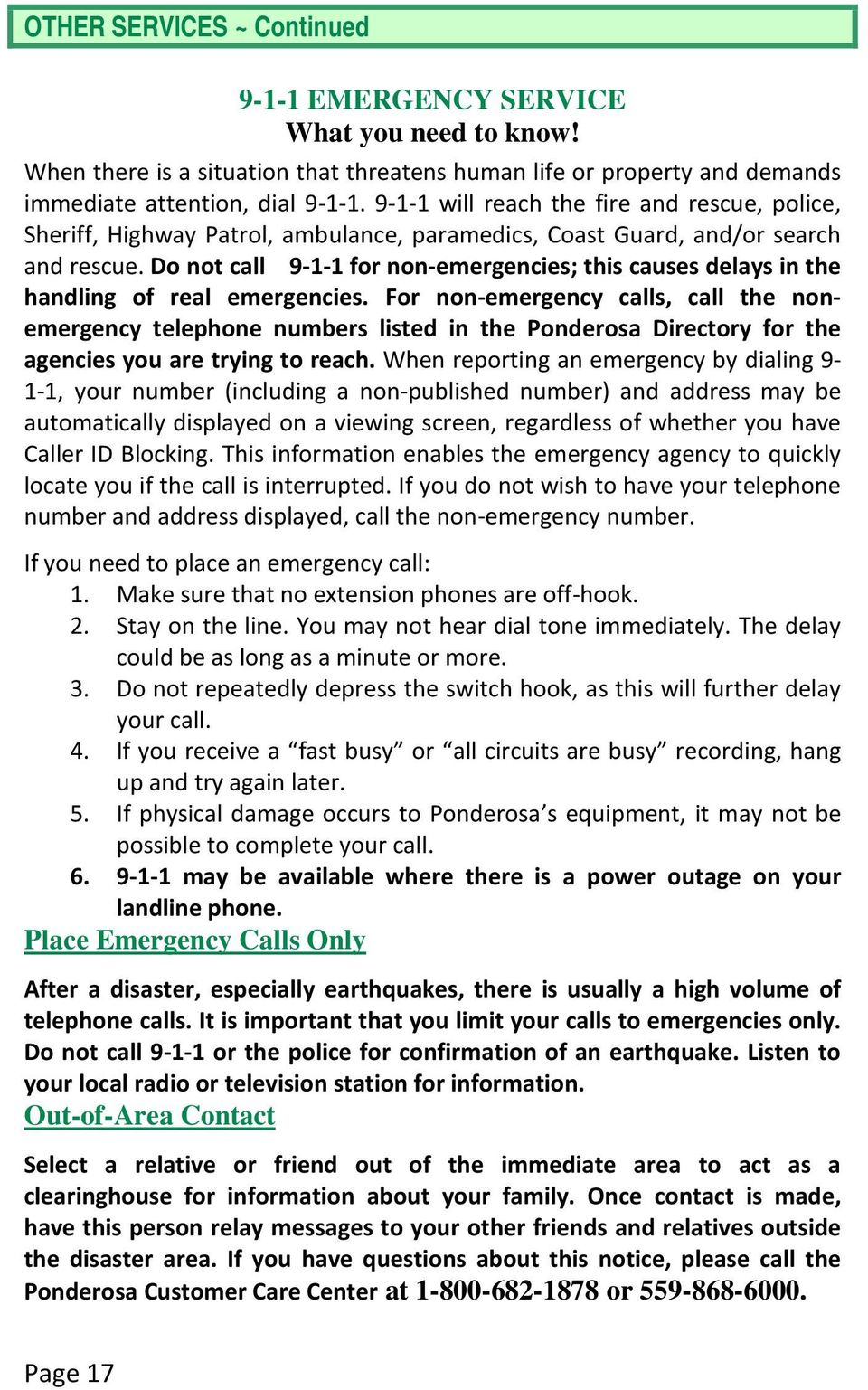 Do not call 9-1-1 for non-emergencies; this causes delays in the handling of real emergencies.