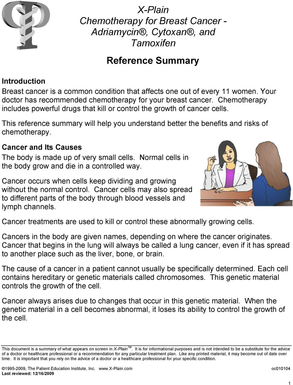 This reference summary will help you understand better the benefits and risks of chemotherapy. Cancer and Its Causes The body is made up of very small cells.