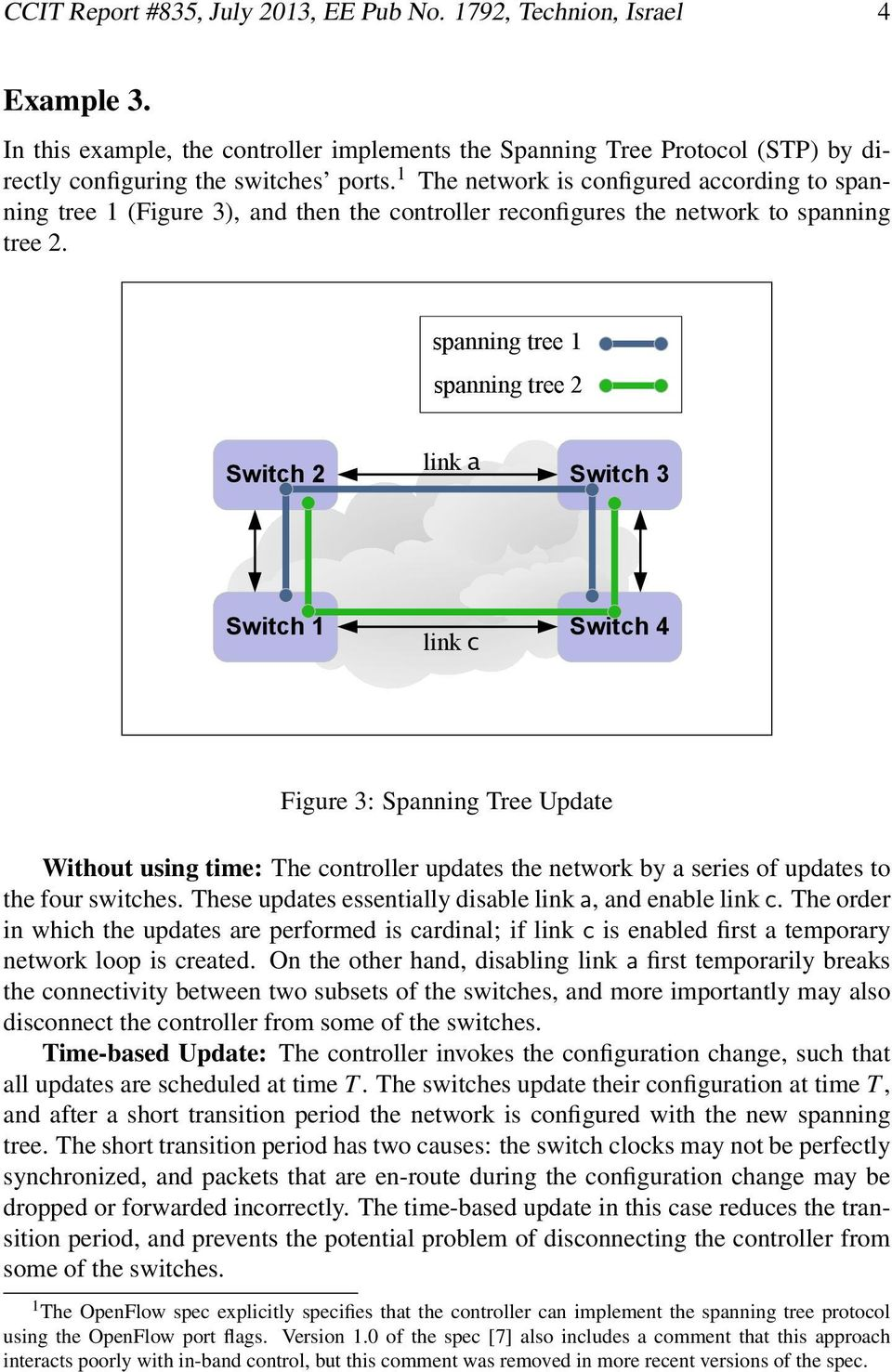 spanning tree 1 spanning tree 2 Switch 2 link a Switch 3 Switch 1 link c Switch 4 Figure 3: Spanning Tree Update Without using time: The controller updates the network by a series of updates to the