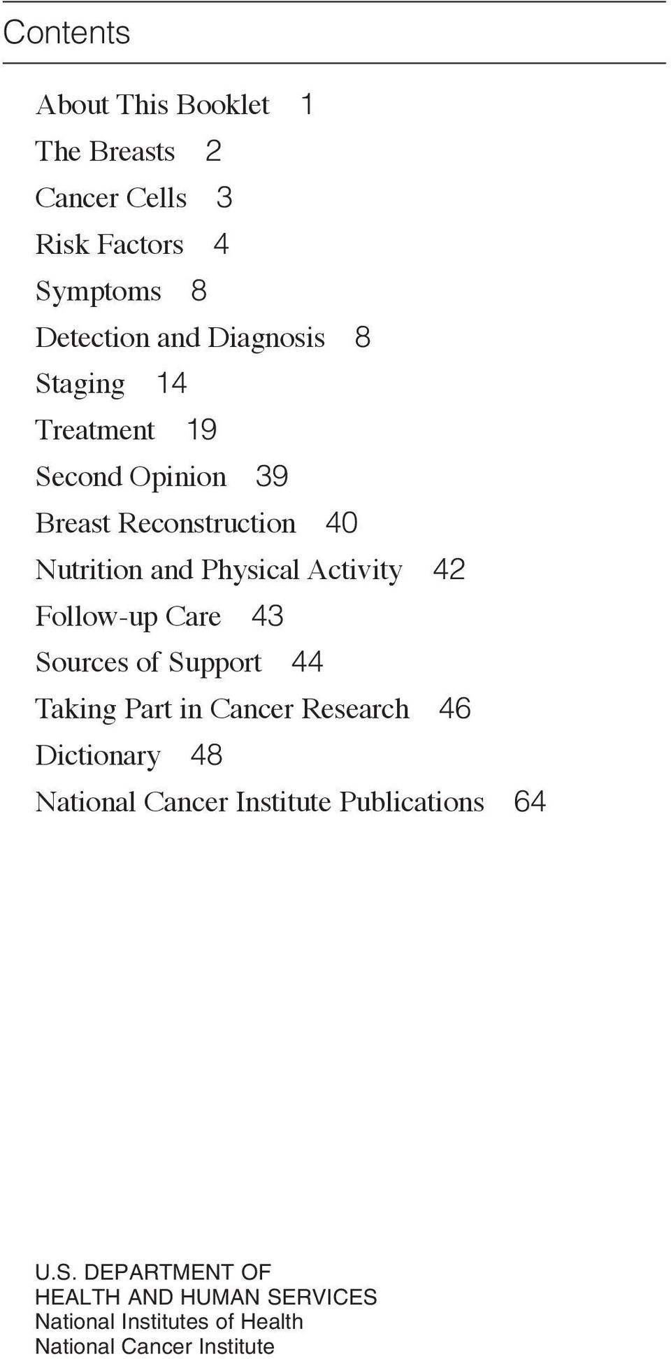 Follow-up Care 43 Sources of Support 44 Taking Part in Cancer Research 46 Dictionary 48 National Cancer