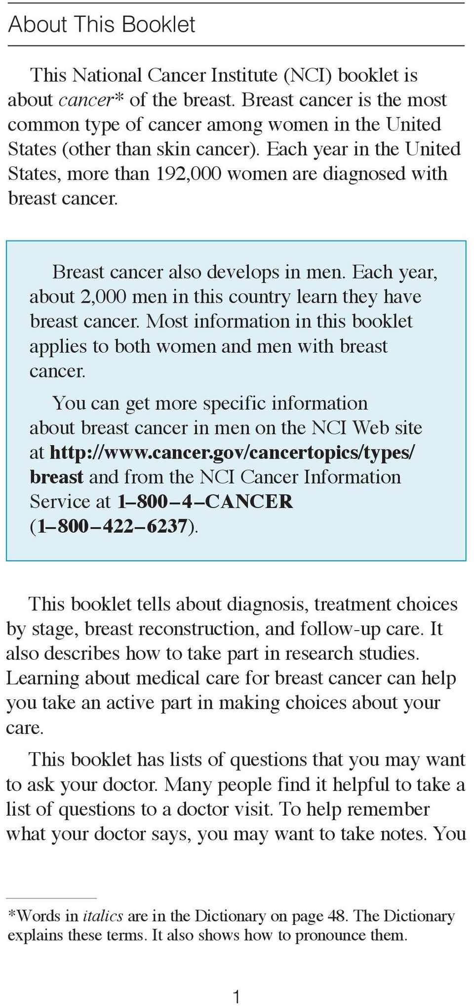 Breast cancer also develops in men. Each year, about 2,000 men in this country learn they have breast cancer. Most information in this booklet applies to both women and men with breast cancer.