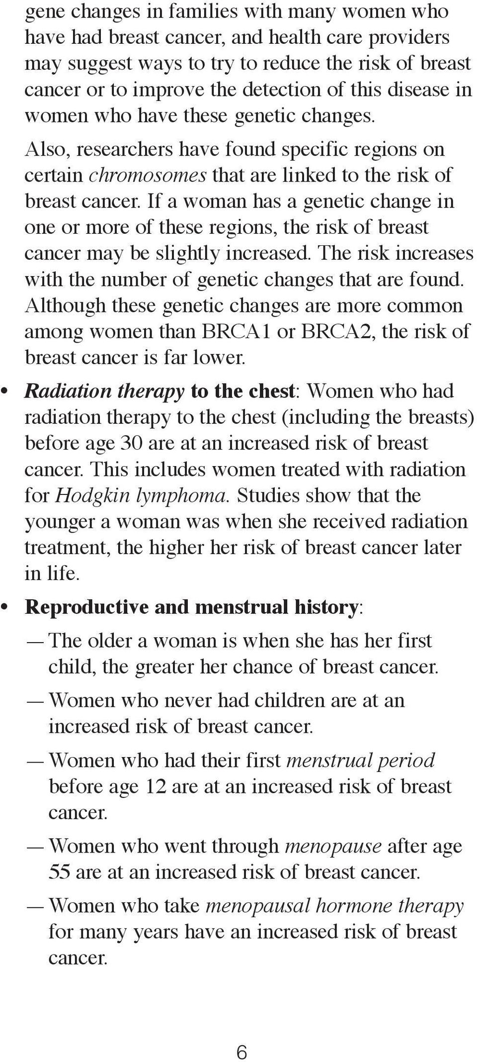 If a woman has a genetic change in one or more of these regions, the risk of breast cancer may be slightly increased. The risk increases with the number of genetic changes that are found.