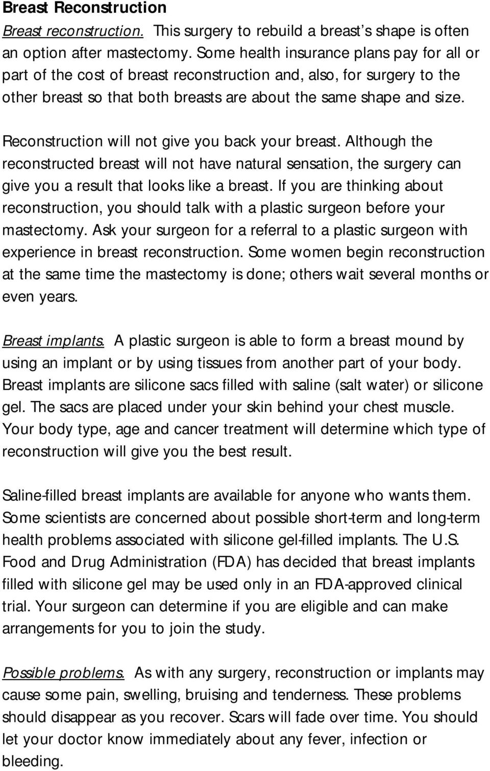 Reconstruction will not give you back your breast. Although the reconstructed breast will not have natural sensation, the surgery can give you a result that looks like a breast.