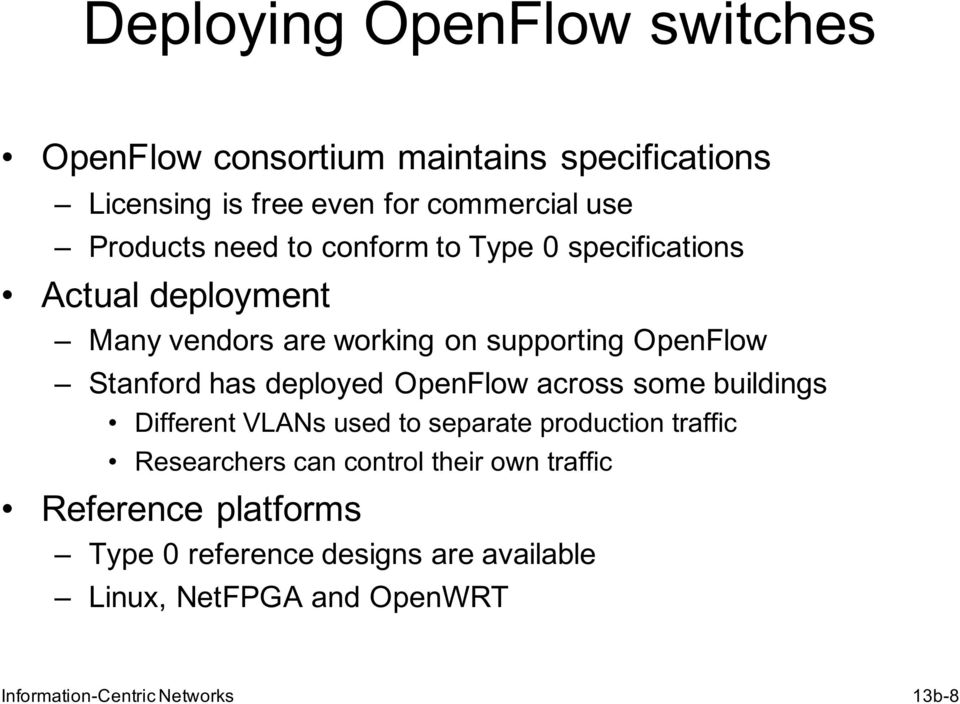 deployed OpenFlow across some buildings Different VLANs used to separate production traffic Researchers can control their