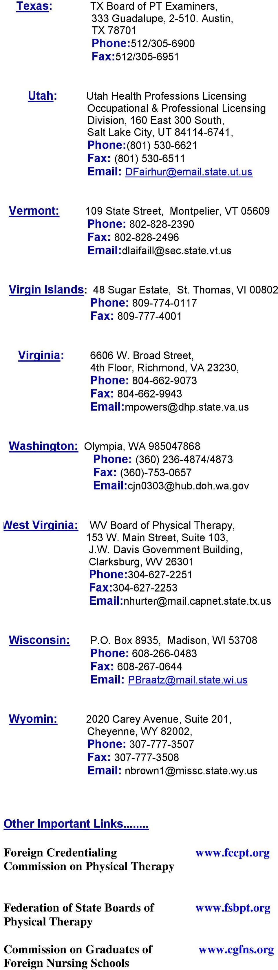 Phone:(801) 530-6621 Fax: (801) 530-6511 Email: DFairhur@email.state.ut.us Vermont: 109 State Street, Montpelier, VT 05609 Phone: 802-828-2390 Fax: 802-828-2496 Email:dlaifaill@sec.state.vt.