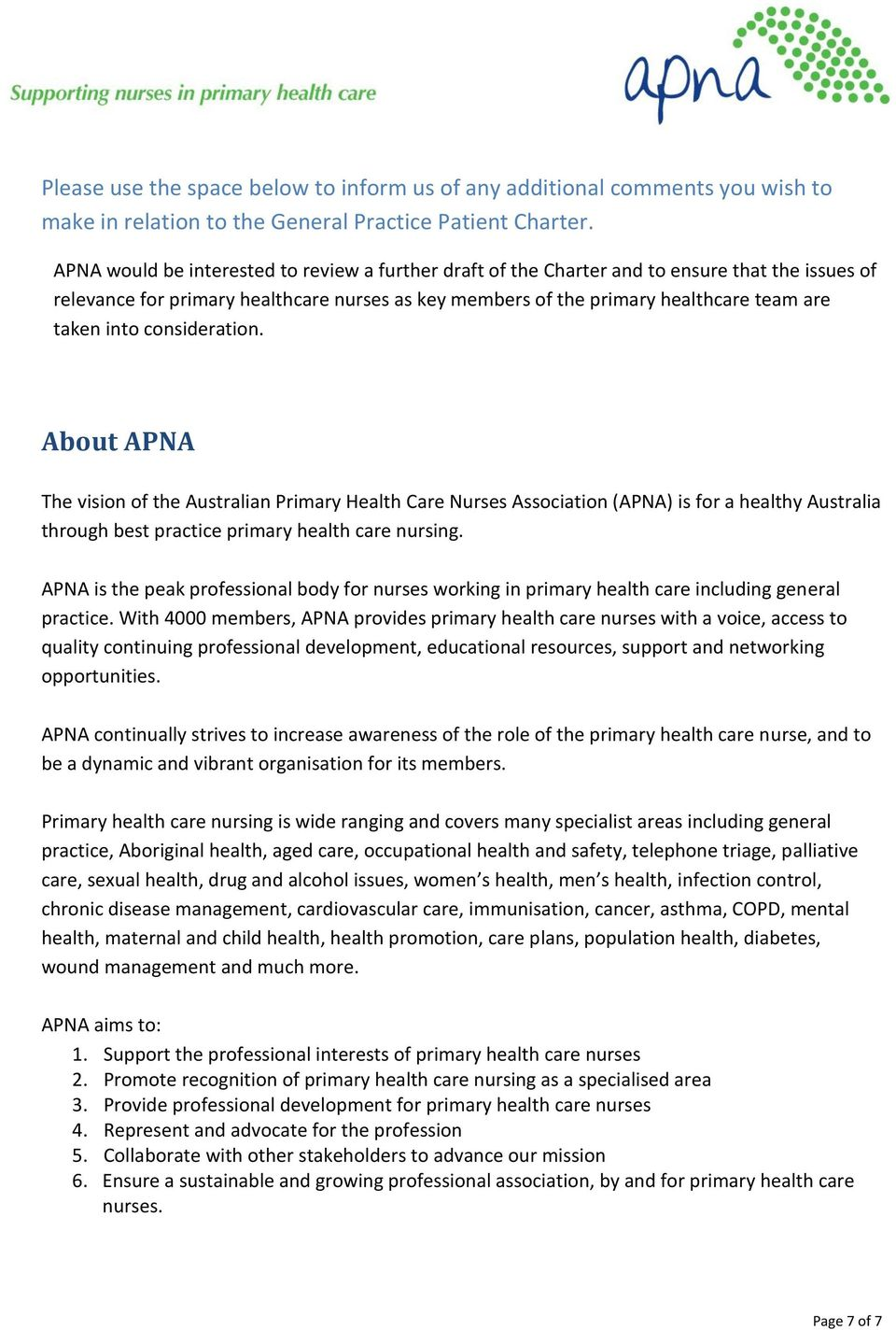 consideration. About APNA The vision of the Australian Primary Health Care Nurses Association (APNA) is for a healthy Australia through best practice primary health care nursing.