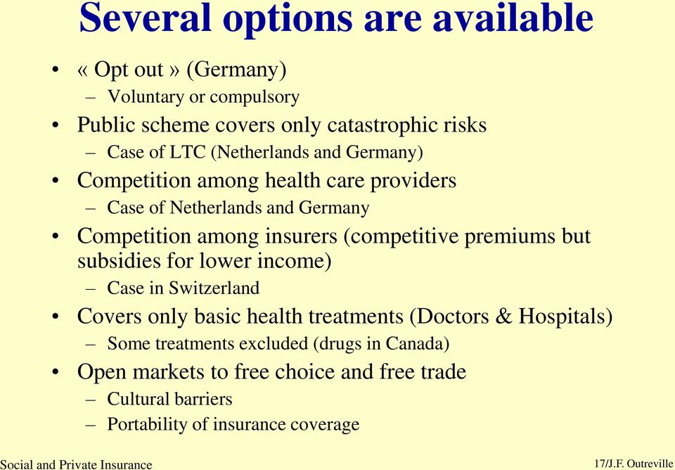 (competitive premiums but subsidies for lower income) Case in Switzerland Covers only basic health treatments (Doctors & Hospitals)