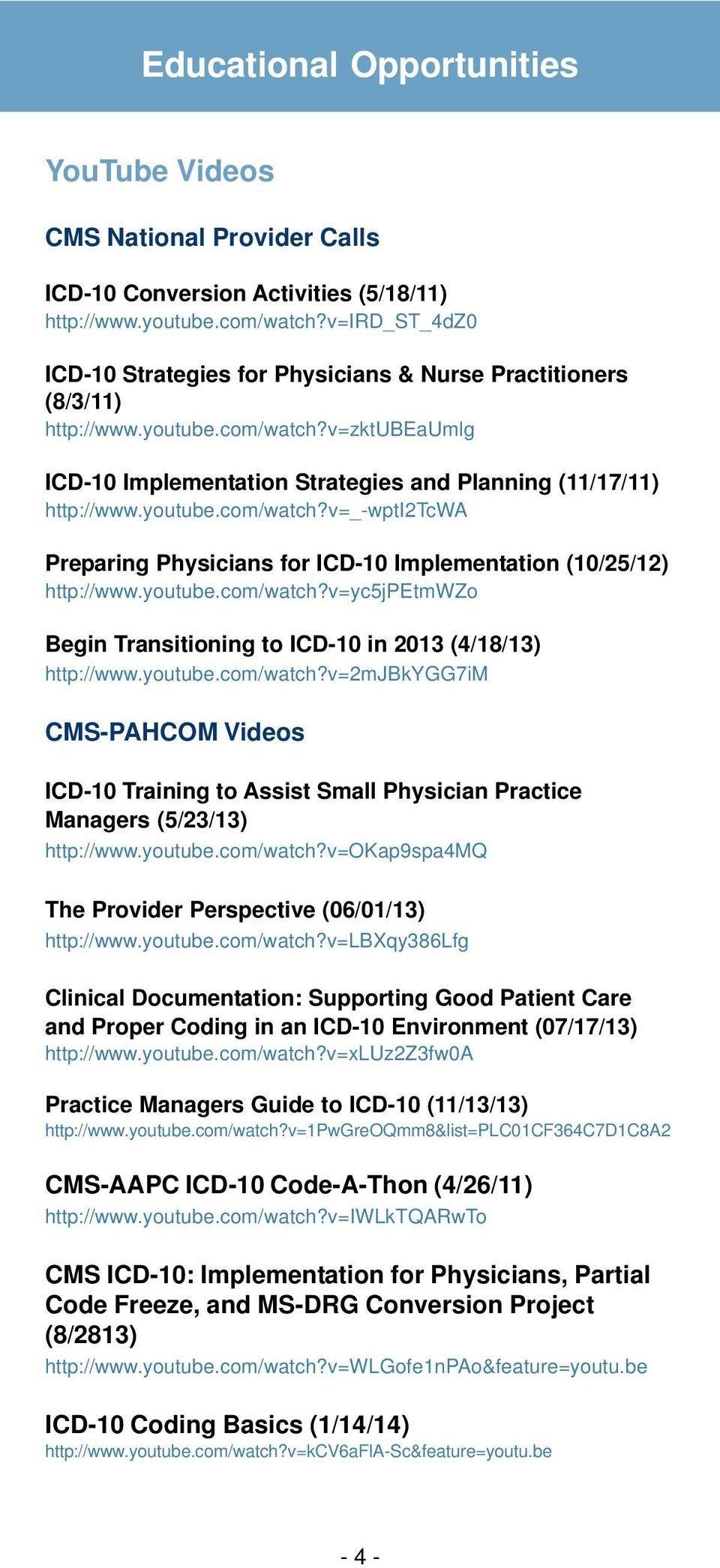 youtube.com/watch?v=yc5jpetmwzo Begin Transitioning to ICD-10 in 2013 (4/18/13) http://www.youtube.com/watch?v=2mjbkygg7im CMS-PAHCOM Videos ICD-10 Training to Assist Small Physician Practice Managers (5/23/13) http://www.