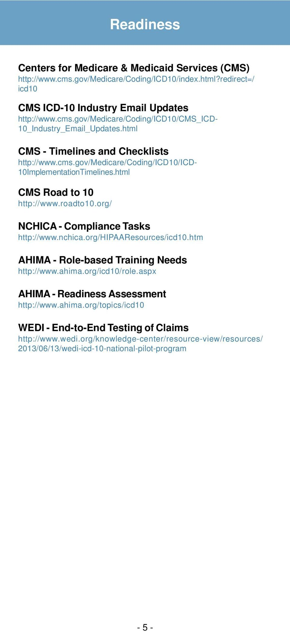 org/ NCHICA - Compliance Tasks http://www.nchica.org/hipaaresources/icd10.htm AHIMA - Role-based Training Needs http://www.ahima.org/icd10/role.