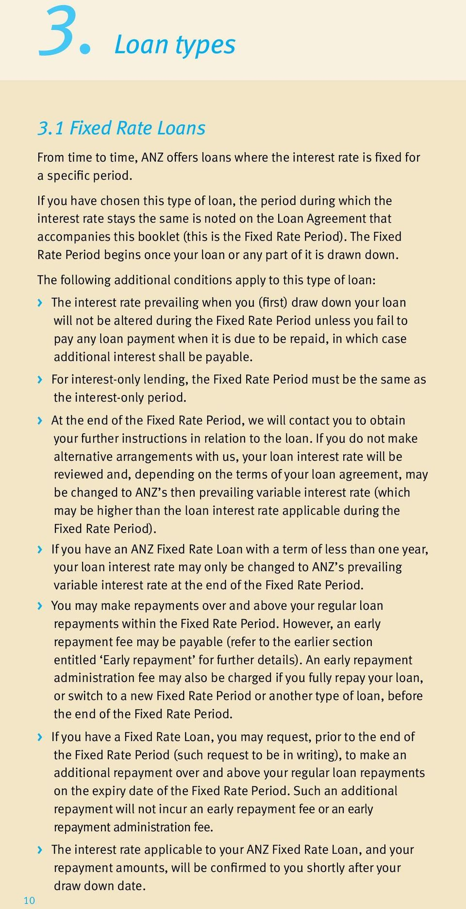 The Fixed Rate Period begins once your loan or any part of it is drawn down.