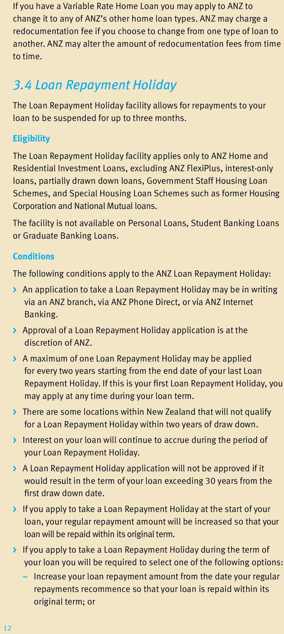 4 Loan Repayment Holiday The Loan Repayment Holiday facility allows for repayments to your loan to be suspended for up to three months.