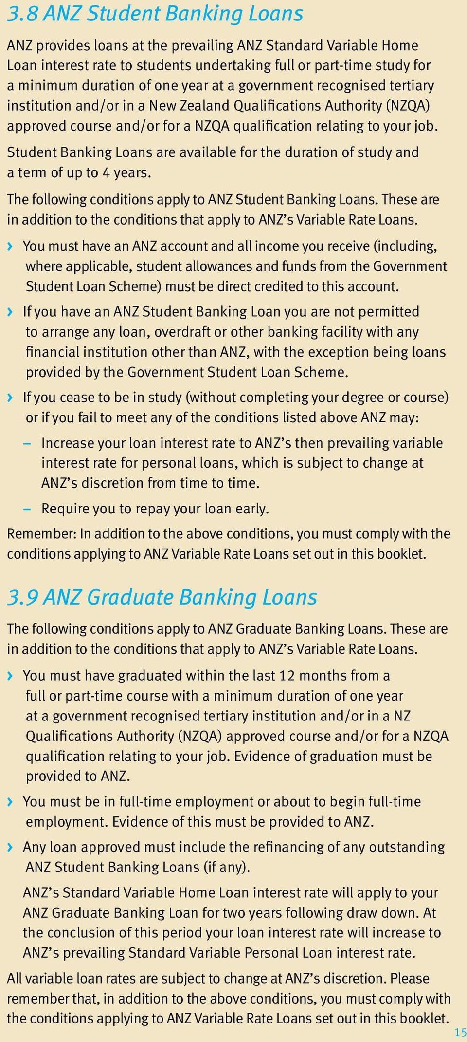 Student Banking Loans are available for the duration of study and a term of up to 4 years. The following conditions apply to ANZ Student Banking Loans.