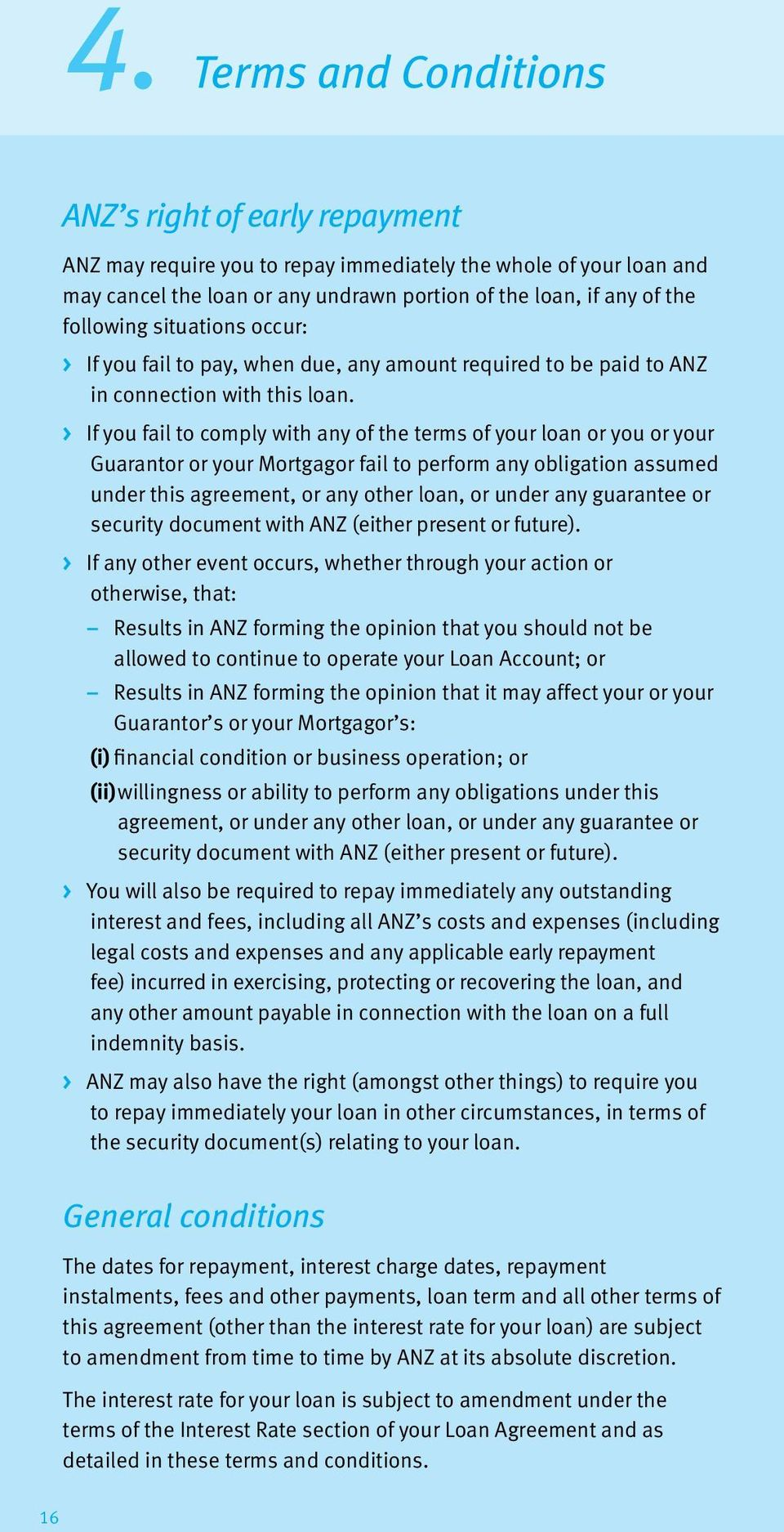 > If you fail to comply with any of the terms of your loan or you or your Guarantor or your Mortgagor fail to perform any obligation assumed under this agreement, or any other loan, or under any