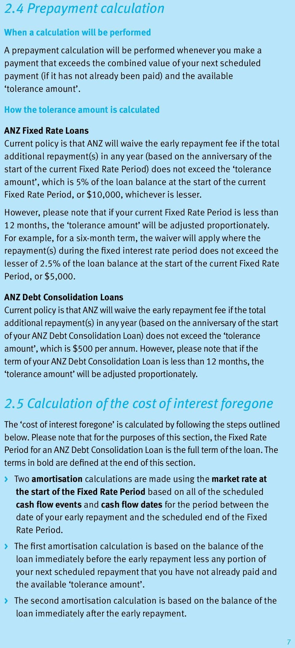How the tolerance amount is calculated ANZ Fixed Rate Loans Current policy is that ANZ will waive the early repayment fee if the total additional repayment(s) in any year (based on the anniversary of