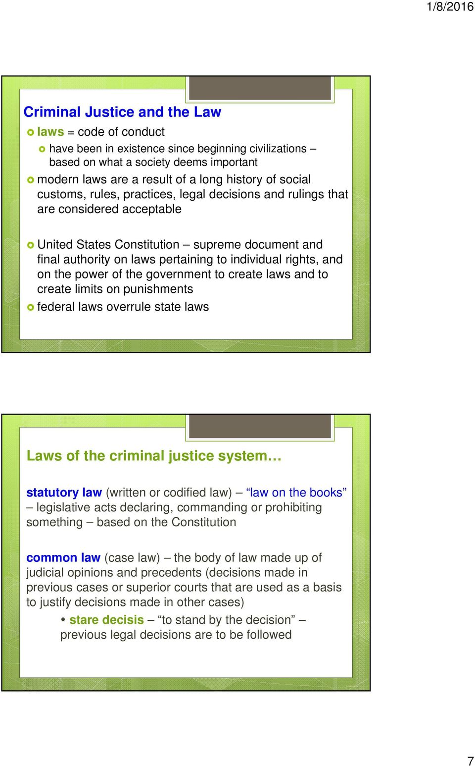 the power of the government to create laws and to create limits on punishments federal laws overrule state laws Laws of the criminal justice system statutory law (written or codified law) law on the