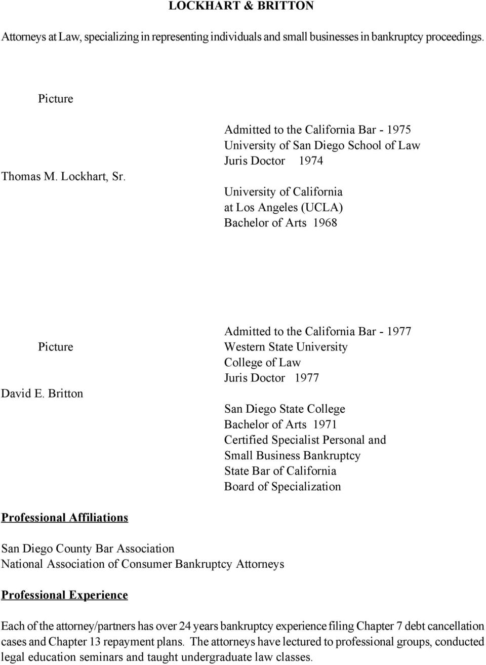 Britton Admitted to the California Bar - 1977 Western State University College of Law Juris Doctor 1977 San Diego State College Bachelor of Arts 1971 Certified Specialist Personal and Small Business