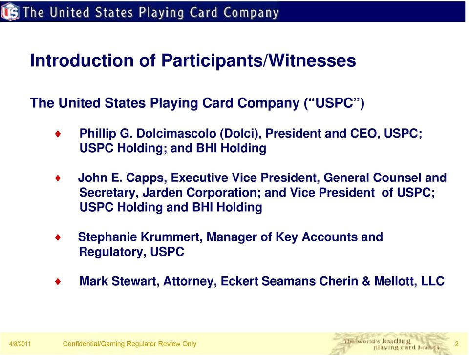 Capps, Executive Vice President, General Counsel and Secretary, Jarden Corporation; and Vice President of USPC;