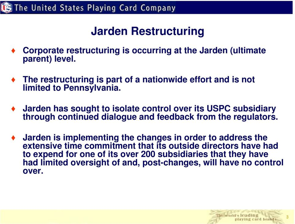 Jarden has sought to isolate control over its USPC subsidiary through continued dialogue and feedback from the regulators.