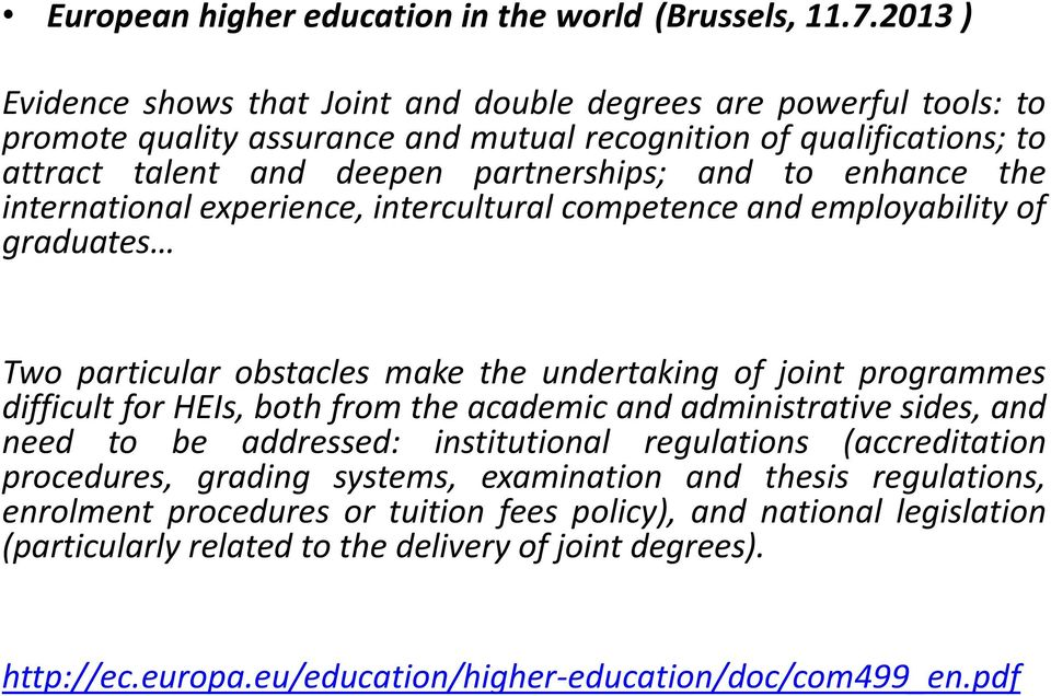 enhance the international experience, intercultural competence and employability of graduates Two particular obstacles make the undertaking of joint programmes difficult for HEIs, both from the