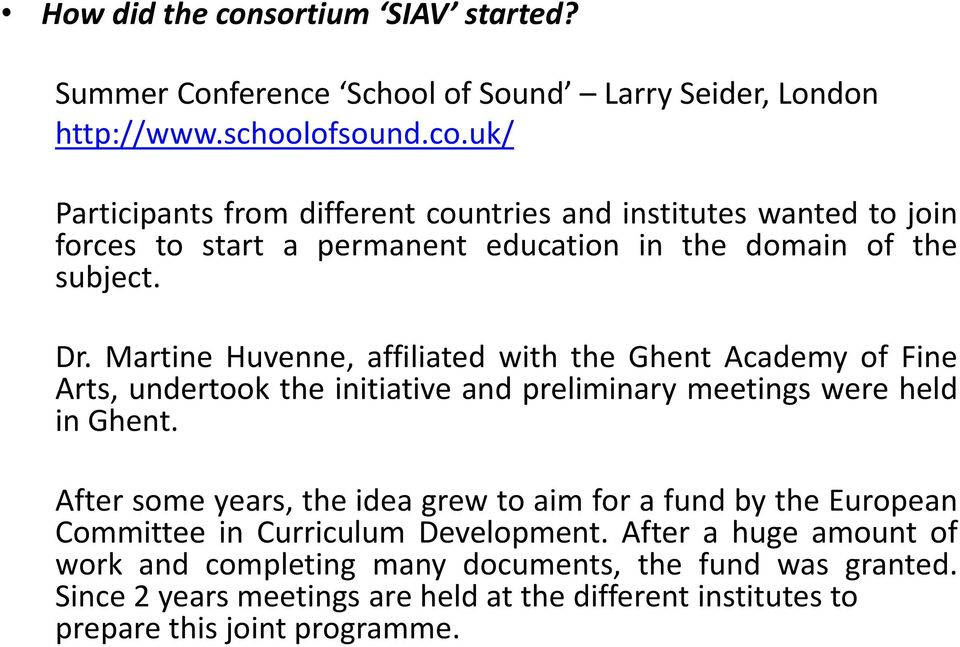After some years, the idea grew to aim for a fund by the European Committee in Curriculum Development.