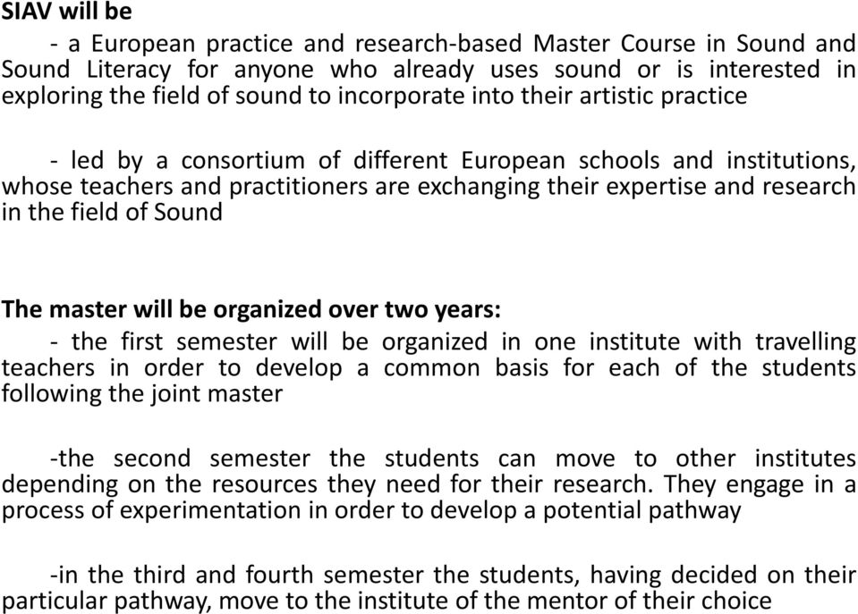 master will be organized over two years: - the first semester will be organized in one institute with travelling teachers in order to develop a common basis for each of the students following the