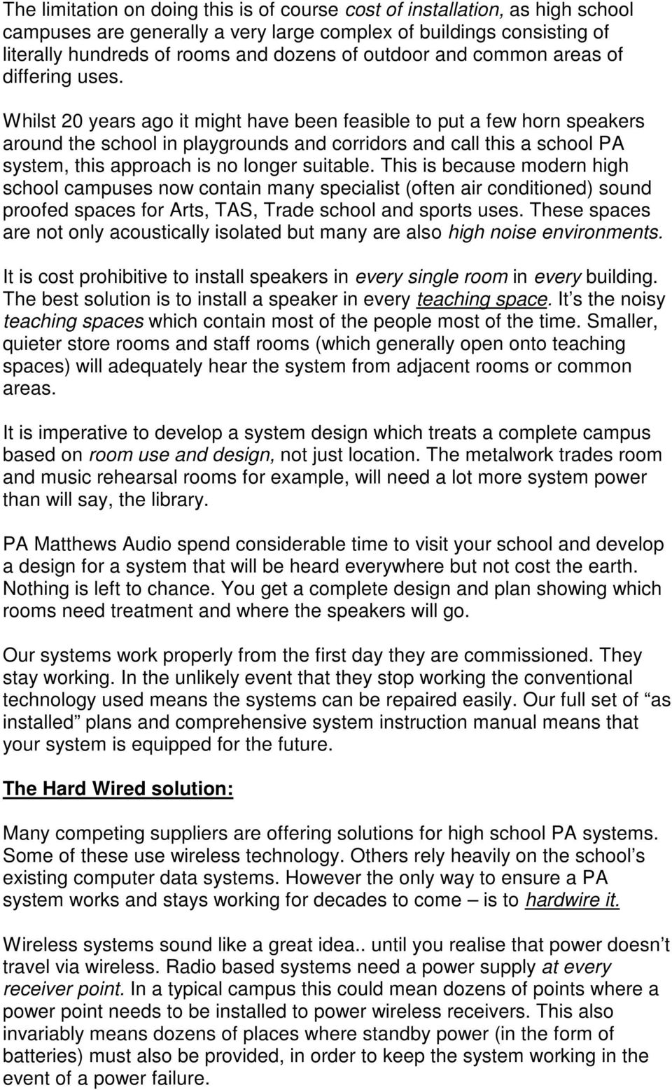 Whilst 20 years ago it might have been feasible to put a few horn speakers around the school in playgrounds and corridors and call this a school PA system, this approach is no longer suitable.