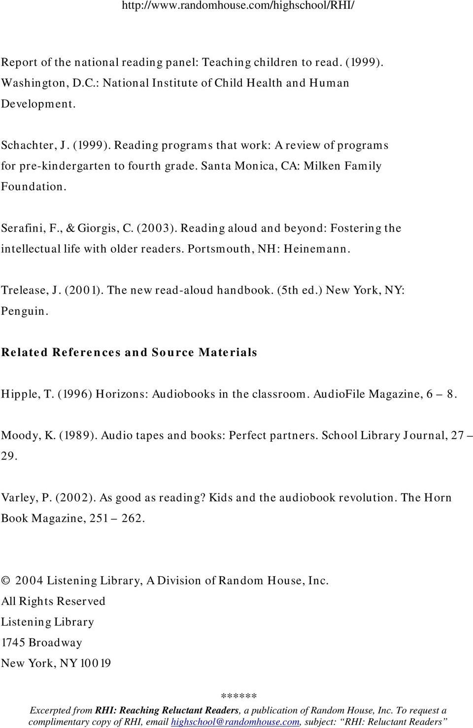 (2001). The new read-aloud handbook. (5th ed.) New York, NY: Penguin. Related References and Source Materials Hipple, T. (1996) Horizons: Audiobooks in the classroom. AudioFile Magazine, 6 8.