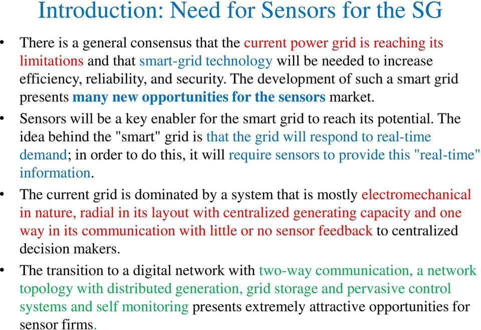 "The idea behind the ""smart"" grid is that the grid will respond to real-time demand; in order to do this, it will require sensors to provide this ""real-time"" information."