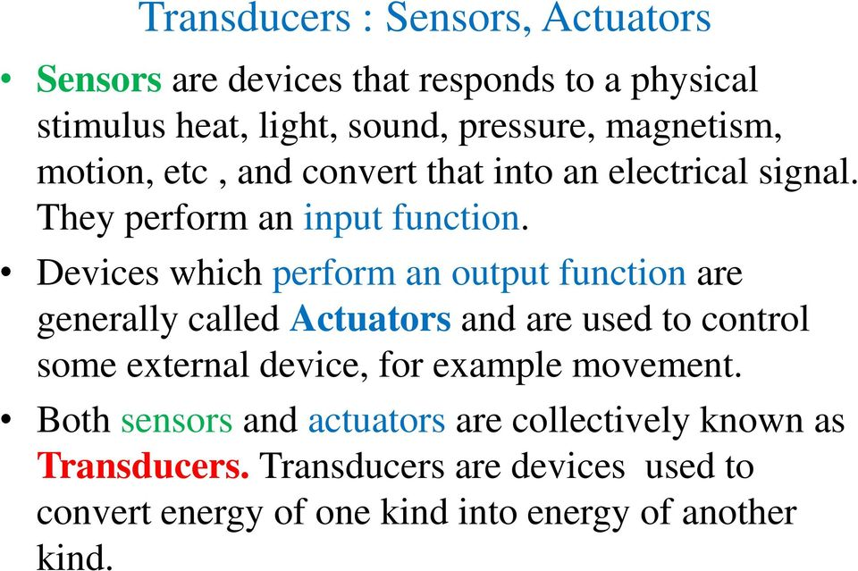 Devices which perform an output function are generally called Actuators and are used to control some external device, for