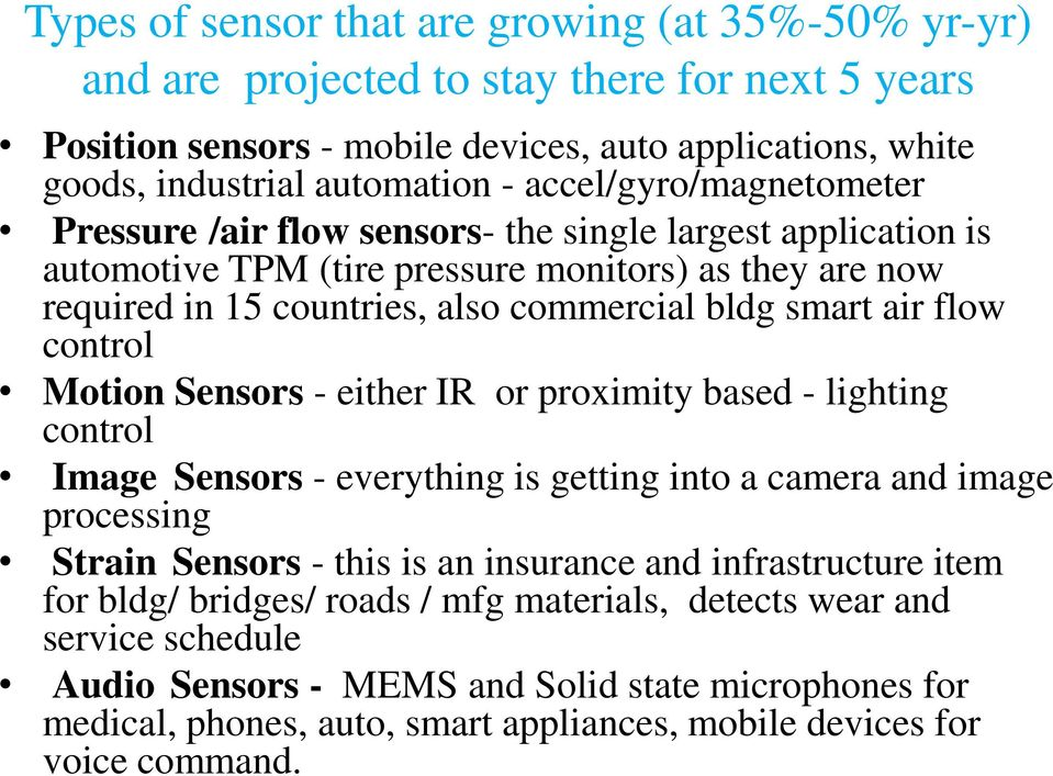 flow control Motion Sensors - either IR or proximity based - lighting control Image Sensors - everything is getting into a camera and image processing Strain Sensors - this is an insurance and