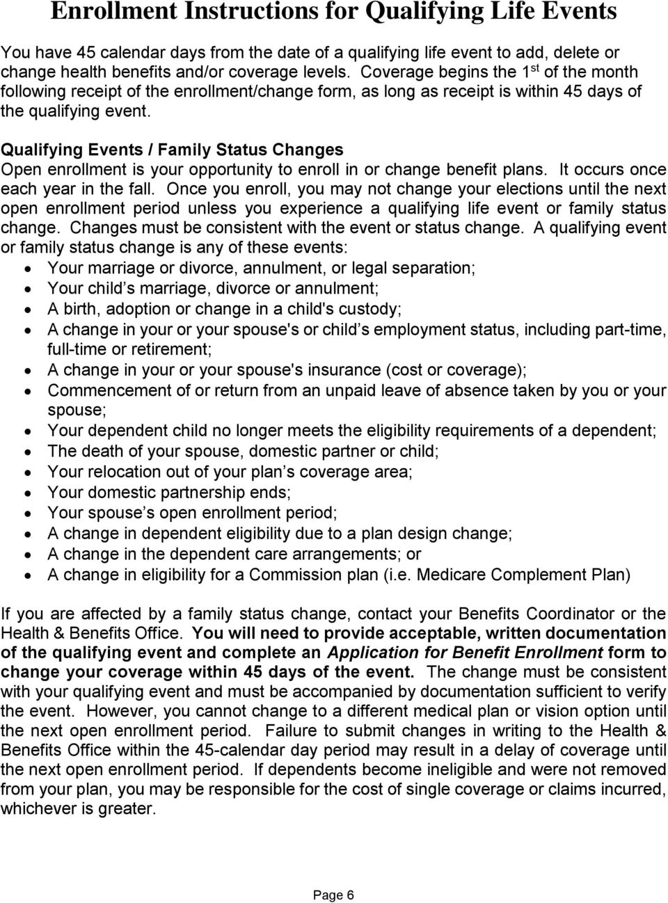 Qualifying Events / Family Status Changes Open enrollment is your opportunity to enroll in or change benefit plans. It occurs once each year in the fall.