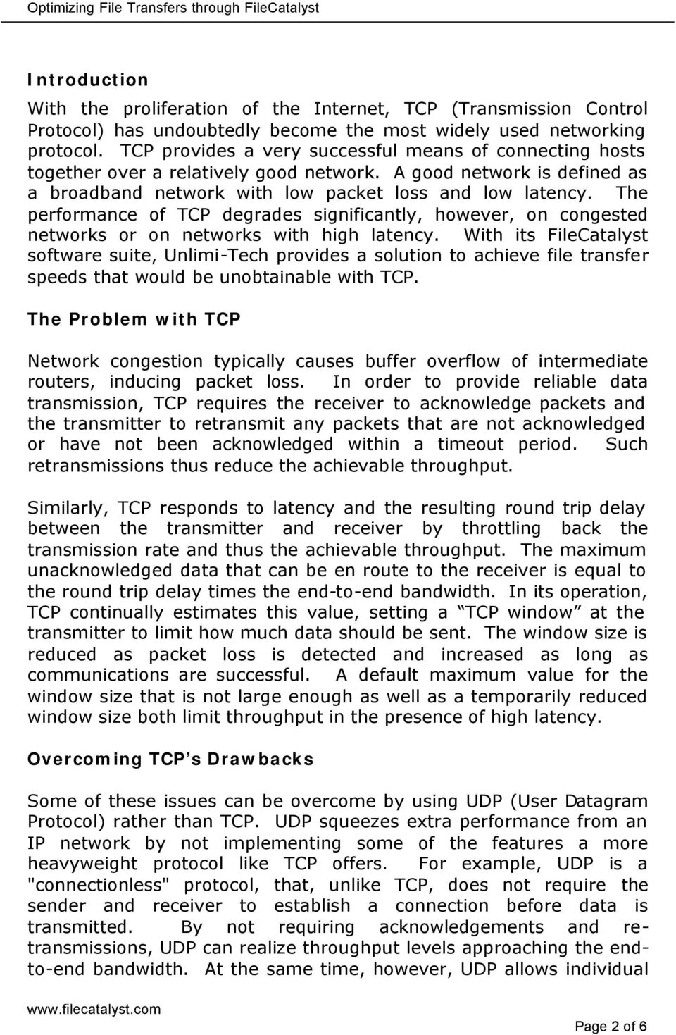The performance of TCP degrades significantly, however, on congested networks or on networks with high latency.