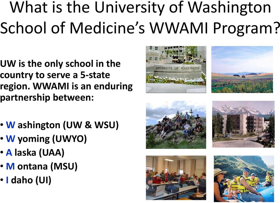 UW is the only school in the country to serve a 5 state region.