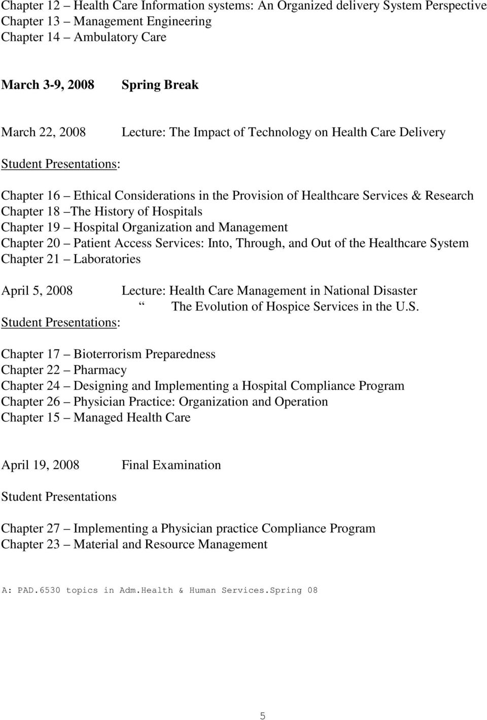 Chapter 20 Patient Access Services: Int, Thrugh, and Out f the Healthcare System Chapter 21 Labratries April 5, 2008 Lecture: Health Care Management in Natinal Disaster The Evlutin f Hspice Services