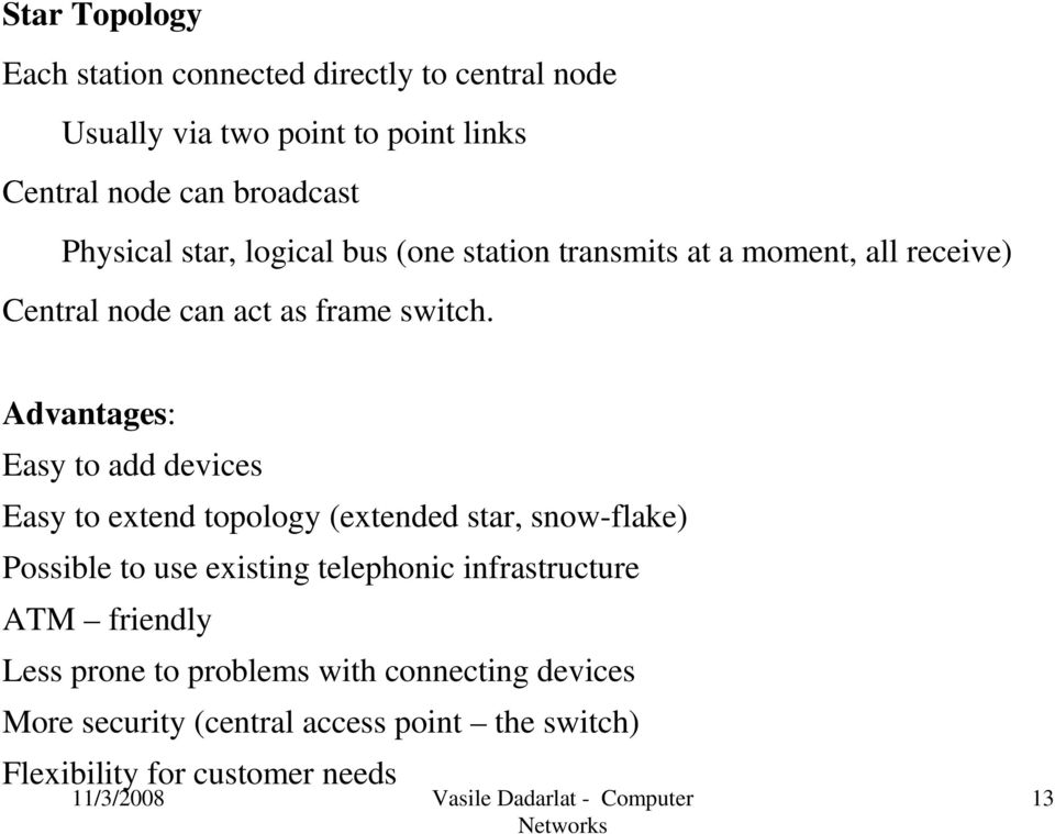 Advantages: Easy to add devices Easy to extend topology (extended star, snow-flake) Possible to use existing telephonic