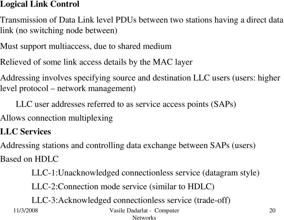 LLC user addresses referred to as service access points (SAPs) Allows connection multiplexing LLC Services Addressing stations and controlling data exchange between SAPs