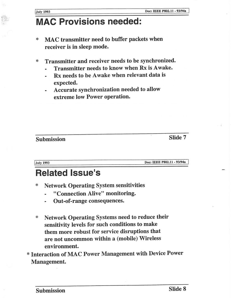 "Submission Slide 7 IJuly 1993 Related Issue1s Doc: IEEE P802.11-93/94a I Network Operating System sensitivities ""Connection Alive"" monitoring. Out-of-range consequences."