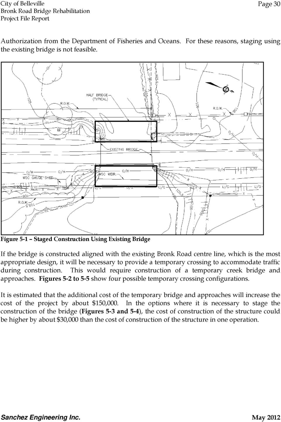 provide a temporary crossing to accommodate traffic during construction. This would require construction of a temporary creek bridge and approaches.