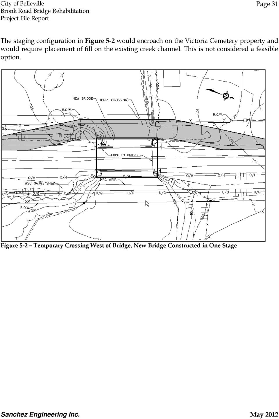 existing creek channel. This is not considered a feasible option.