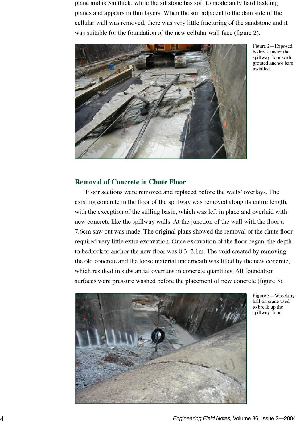 2). Figure 2 Exposed bedrock under the spillway floor with grouted anchor bars installed. Removal of Concrete in Chute Floor Floor sections were removed and replaced before the walls' overlays.