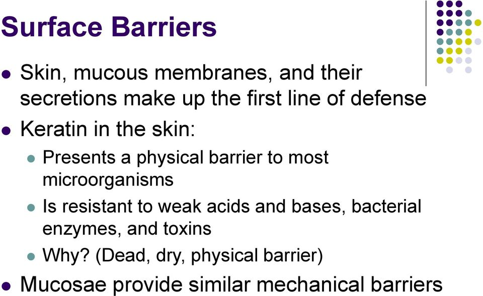 microorganisms Is resistant to weak acids and bases, bacterial enzymes, and